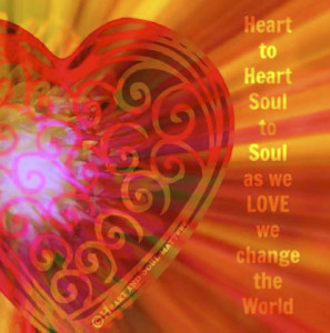 Picture of a heart with the caption heart to heart, soul to soul, as we love we change the world